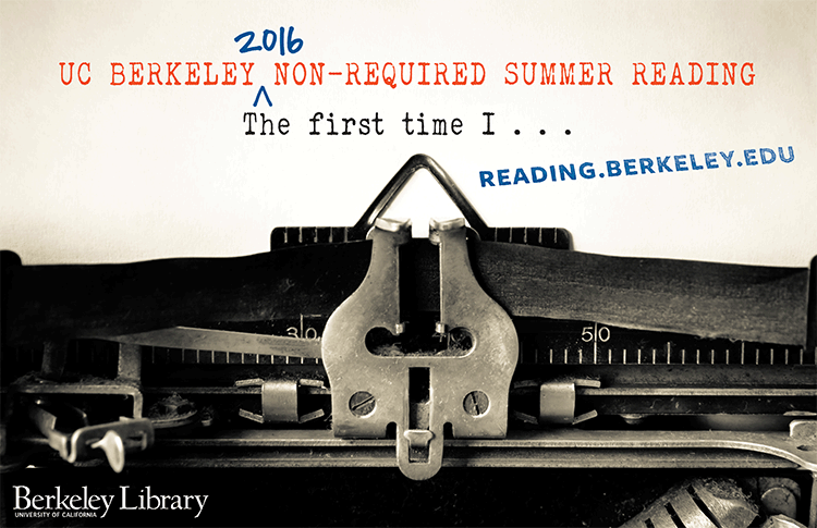 UC Berkeley 2016 Non-Required Summer Reading: The first time I...